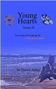 Young Hearts - Three Stories for Youth and All Vol III by Daniel J. Arthur