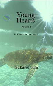 Young Hearts - Three Stories for Youth and All Vol II by Daniel J. Arthur