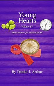 Young Hearts - Three Stories for Youth and All Vol IV by Daniel J. Arthur